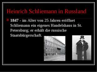 Heinrich Schliemann in Russland 1847 - im Alter von 25 Jahren eröffnet Schlie