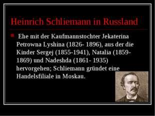 Heinrich Schliemann in Russland Ehe mit der Kaufmannstochter Jekaterina Petr