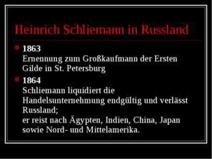 Heinrich Schliemann in Russland 1863 Ernennung zum Großkaufmann der Ersten Gi