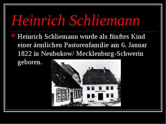 Heinrich Schliemann Heinrich Schliemann wurde als fünftes Kind einer ärmliche...