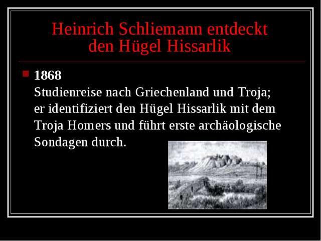 Heinrich Schliemann entdeckt den Hügel Hissarlik 1868 Studienreise nach Griec...