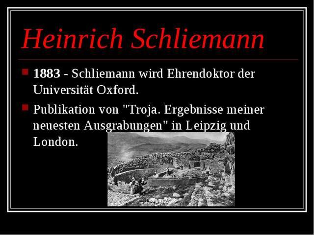 Heinrich Schliemann 1883 - Schliemann wird Ehrendoktor der Universität Oxford...