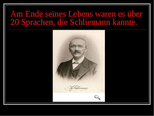 Am Ende seines Lebens waren es über 20 Sprachen, die Schliemann kannte.