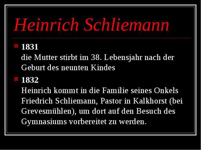 Heinrich Schliemann 1831 die Mutter stirbt im 38. Lebensjahr nach der Geburt...