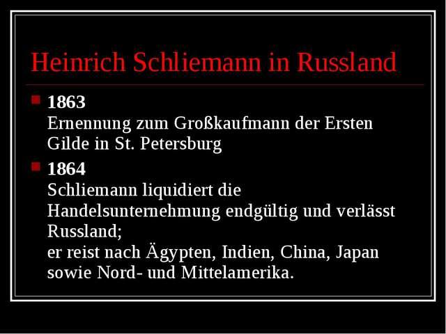 Heinrich Schliemann in Russland 1863 Ernennung zum Großkaufmann der Ersten Gi...
