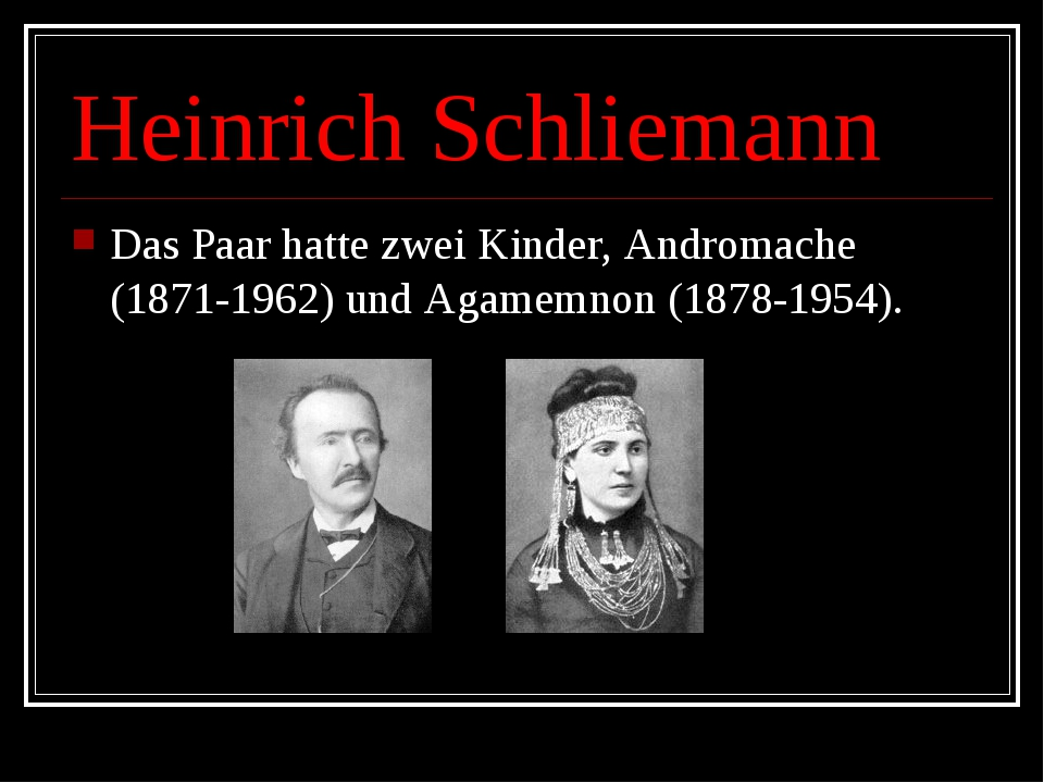 Heinrich Schliemann Das Paar hatte zwei Kinder, Andromache (1871-1962) und Ag...