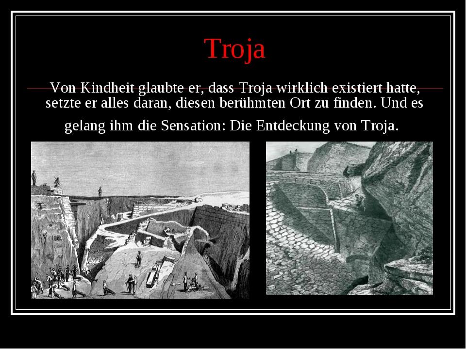 Troja Von Kindheit glaubte er, dass Troja wirklich existiert hatte, setzte er...