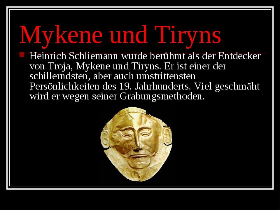 Mykene und Tiryns Heinrich Schliemann wurde berühmt als der Entdecker von Tro...