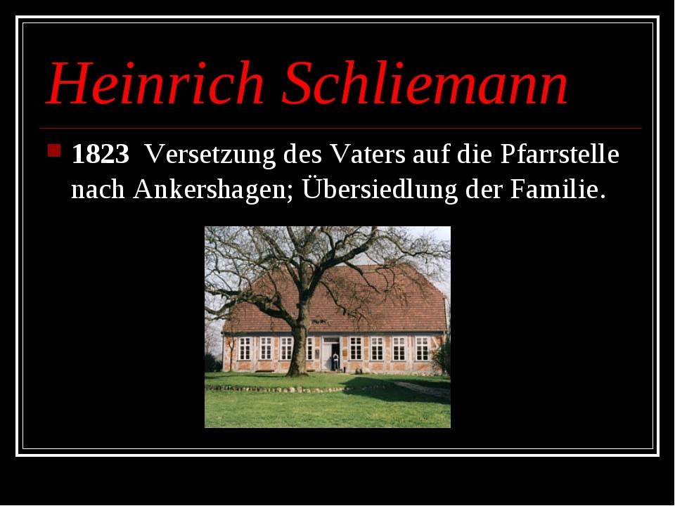 Heinrich Schliemann 1823 Versetzung des Vaters auf die Pfarrstelle nach Anker...