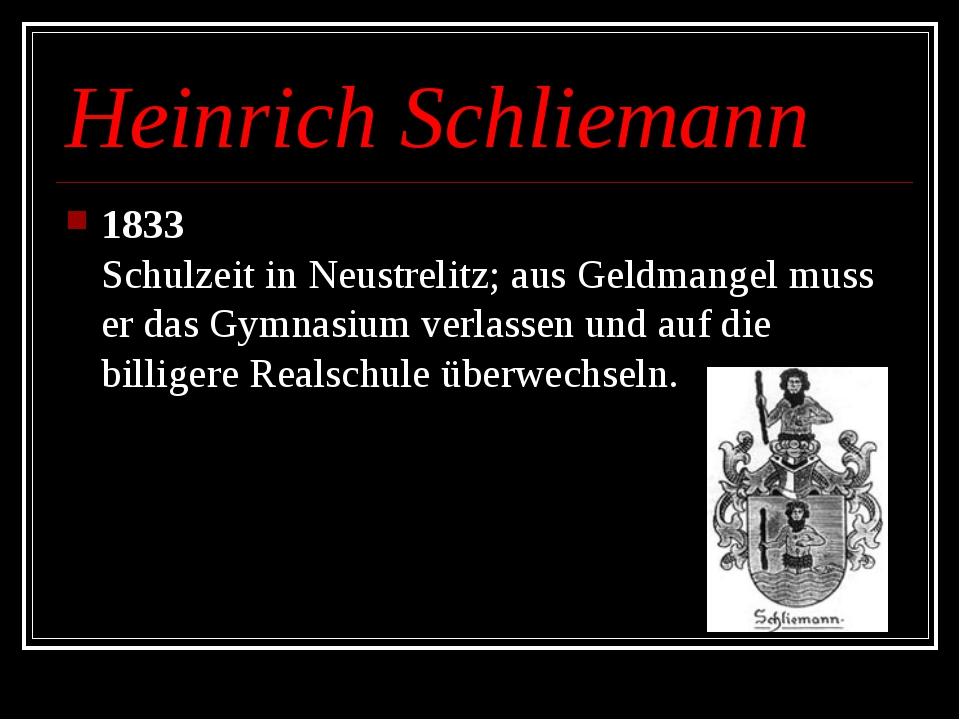 Heinrich Schliemann 1833 Schulzeit in Neustrelitz; aus Geldmangel muss er das...