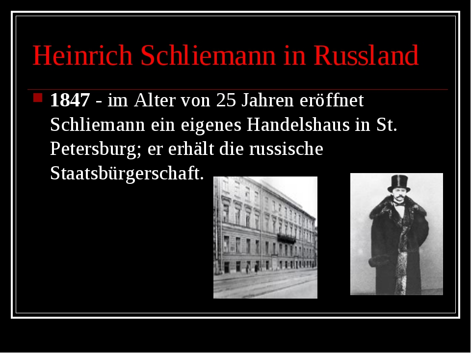 Heinrich Schliemann in Russland 1847 - im Alter von 25 Jahren eröffnet Schlie...