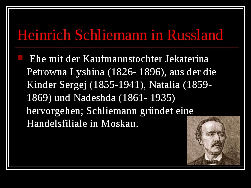 Heinrich Schliemann in Russland Ehe mit der Kaufmannstochter Jekaterina Petr...