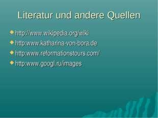 Literatur und andere Quellen http://www.wikipedia.org/wiki http:www.katharina