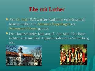 Ehe mit Luther Am 13. Juni 1525 wurden Katharina von Bora und Martin Luther v