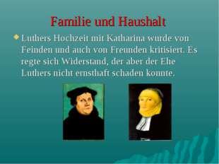 Familie und Haushalt Luthers Hochzeit mit Katharina wurde von Feinden und auc