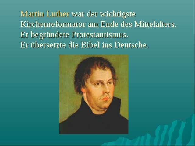 Martin Luther war der wichtigste Kirchenreformator am Ende des Mittelalters....