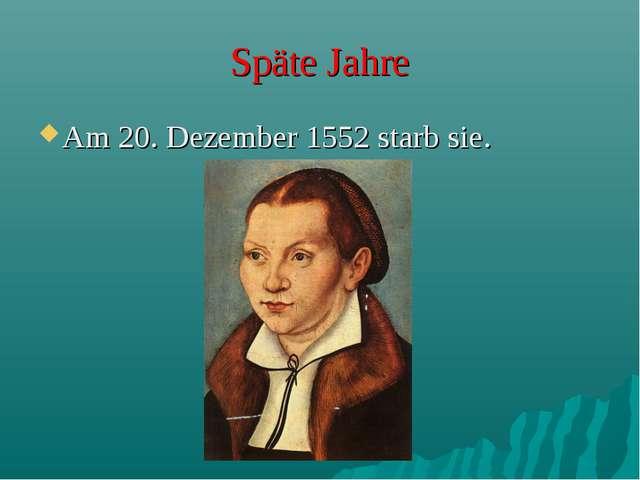 Späte Jahre Am 20. Dezember 1552 starb sie.