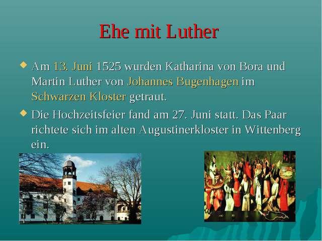Ehe mit Luther Am 13. Juni 1525 wurden Katharina von Bora und Martin Luther v...