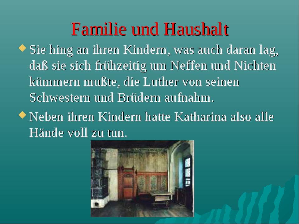 Familie und Haushalt Sie hing an ihren Kindern, was auch daran lag, daß sie s...