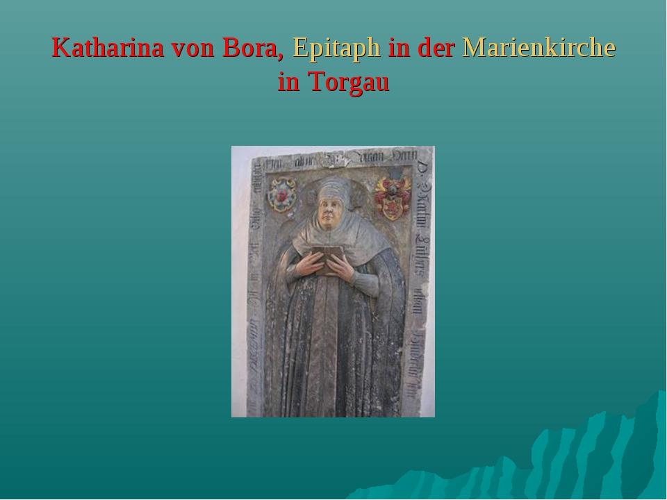 Katharina von Bora, Epitaph in der Marienkirche in Torgau