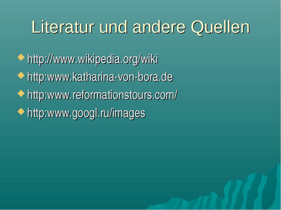 Literatur und andere Quellen http://www.wikipedia.org/wiki http:www.katharina...