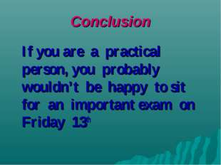 Conclusion If you are a practical person, you probably wouldn't be happy to s