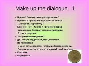 Make up the dialogue. 1 - Привет! Почему такая расстроенная? - Привет! Я проч