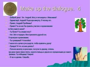 Make up the dialogue. 4 - Добрый день! Это Андрей. Могу я поговорить с Максим