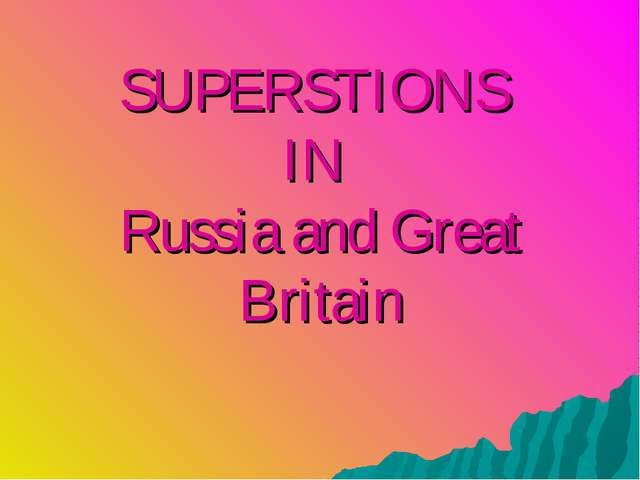 SUPERSTIONS IN Russia and Great Britain