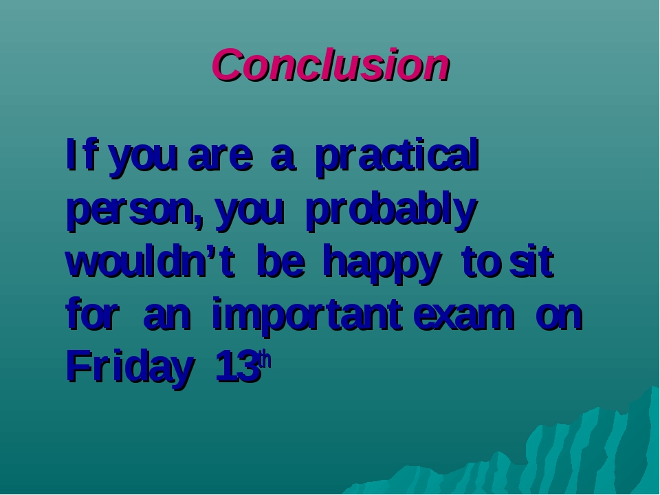 Conclusion If you are a practical person, you probably wouldn't be happy to s...