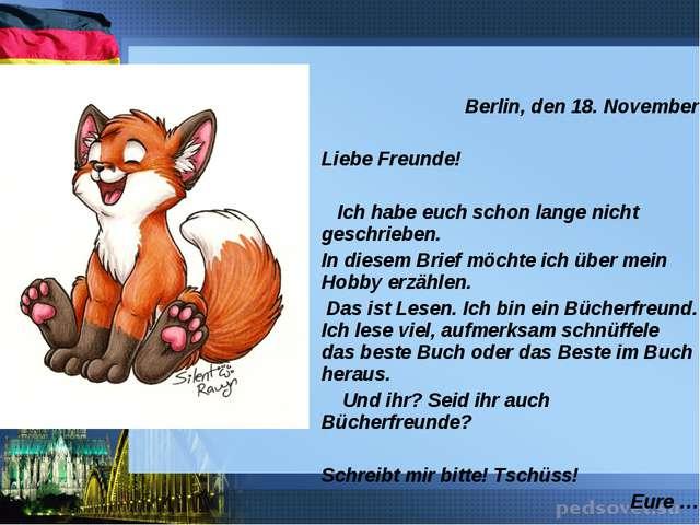 Berlin, den 18. November  Liebe Freunde! Ich habe euch schon lange nicht ges...