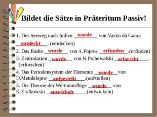 Bildet die Sätze in Präteritum Passiv! 1. Der Seeweg nach Indien _________ vo