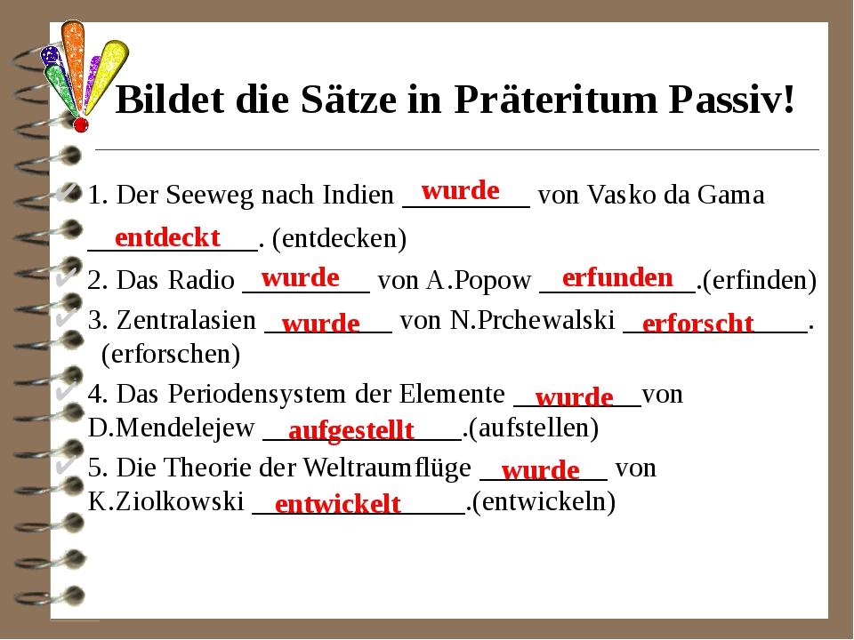 Bildet die Sätze in Präteritum Passiv! 1. Der Seeweg nach Indien _________ vo...