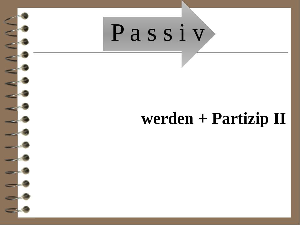 P a s s i v werden + Partizip II