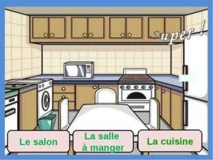 La salle à manger La cuisine Le salon