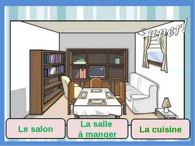 La cuisine La salle à manger Le salon