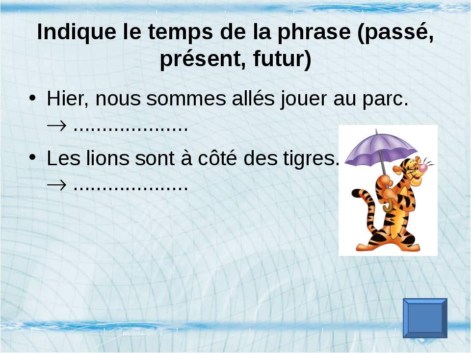 Indique le temps de la phrase (passé, présent, futur) La course aura lieu dan...
