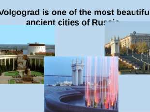Volgograd is one of the most beautiful ancient cities of Russia.