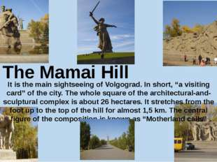 "The Mamai Hill It is the main sightseeing of Volgograd. In short, ""a visiting"