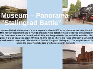 "Museum – Panorama ""Stalingrad Battle"" It is a modern historical complex. It`s"