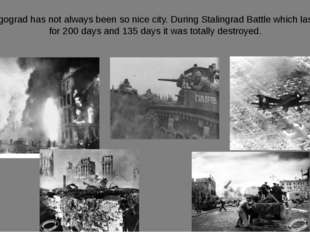 Volgograd has not always been so nice city. During Stalingrad Battle which la