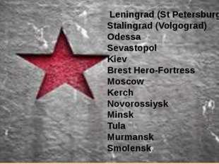 Leningrad (St Petersburg) Stalingrad (Volgograd) Odessa Sevastopol Kiev Bres
