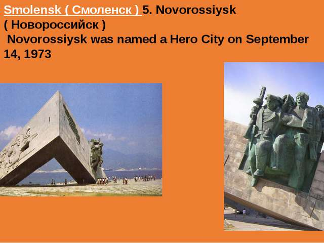 Smolensk ( Смоленск ) 5. Novorossiysk ( Новороссийск ) Novorossiysk was named...