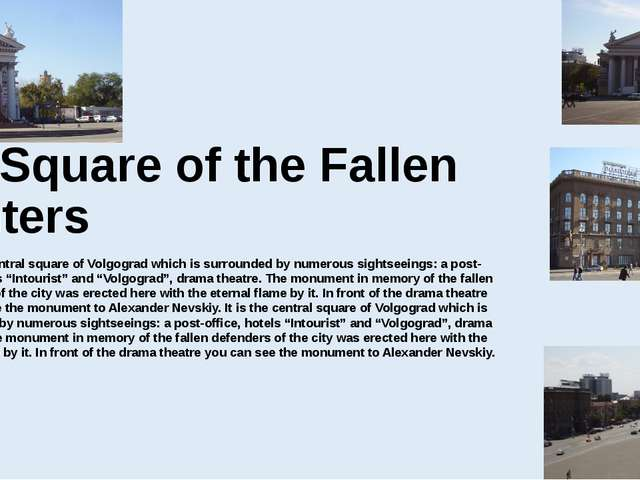 The Square of the Fallen Fighters It is the central square of Volgograd which...