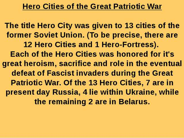 Hero Cities of the Great Patriotic War   The title Hero City was given to 13...
