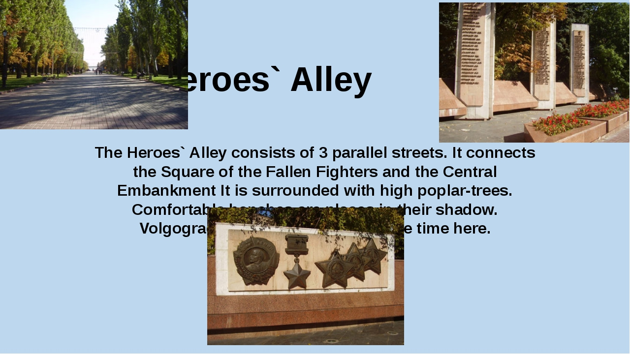 The Heroes` Alley The Heroes` Alley consists of 3 parallel streets. It connec...