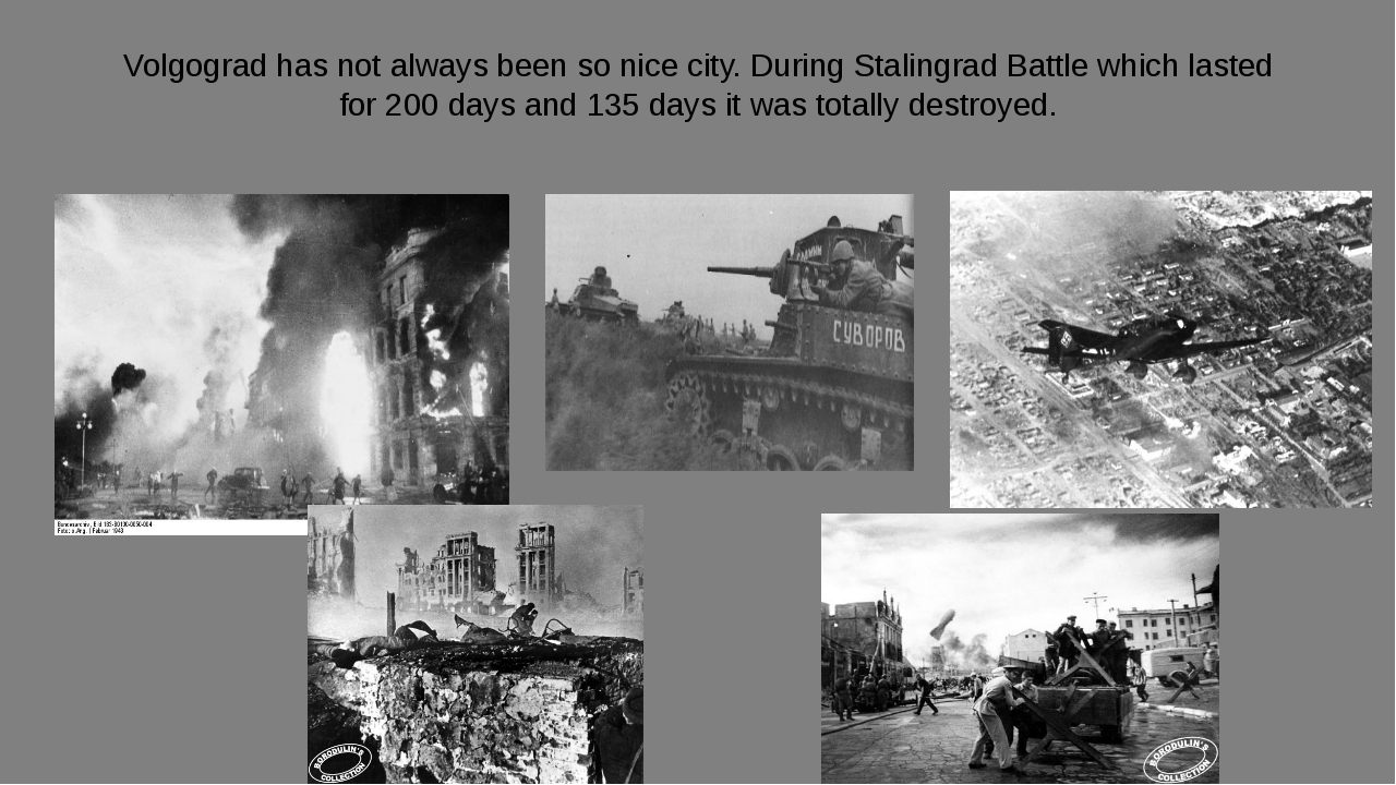 Volgograd has not always been so nice city. During Stalingrad Battle which la...