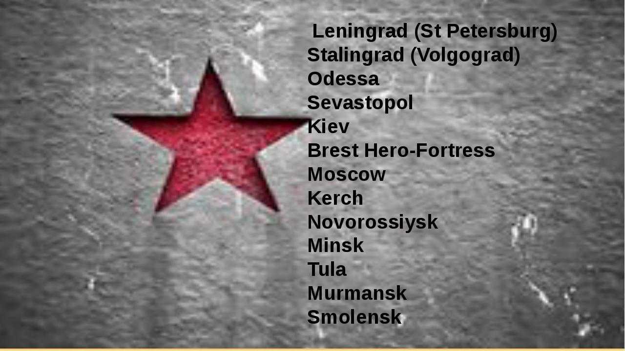 Leningrad (St Petersburg) Stalingrad (Volgograd) Odessa Sevastopol Kiev Bres...