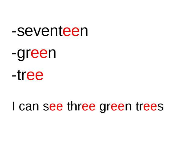 -seventeen -green -tree I can see three green trees
