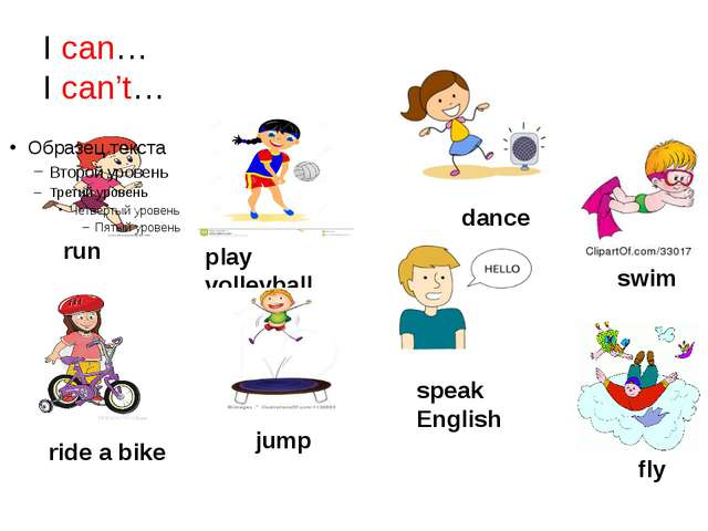I can… I can't… run play volleyball dance ride a bike jump speak English swim...